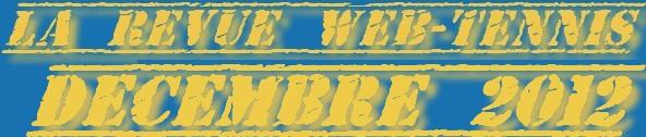 La Revue Web Tennis de Décembre 2012